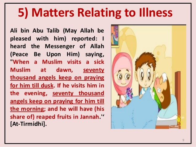 5) Matters Relating to Illness Ali bin Abu Talib (May Allah be pleased with him) reported: I heard the Messenger of Allah ...