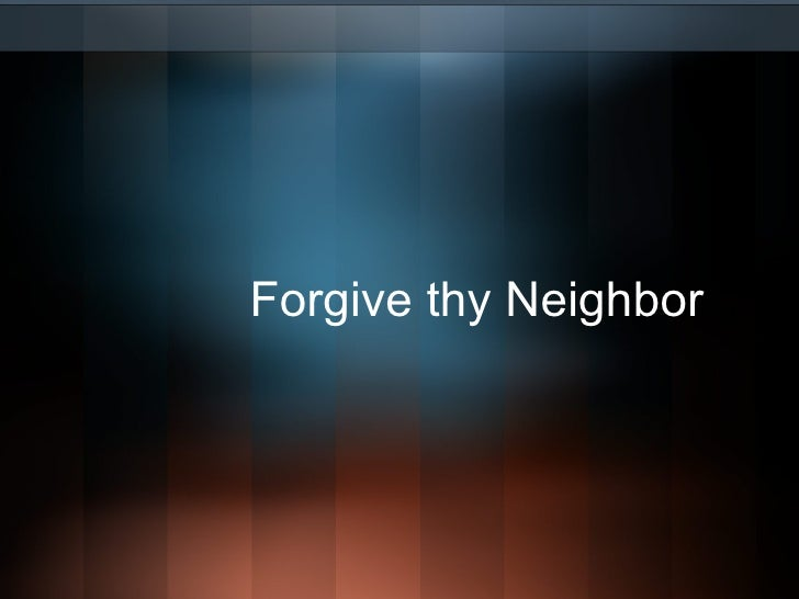 Forgive thy Neighbor