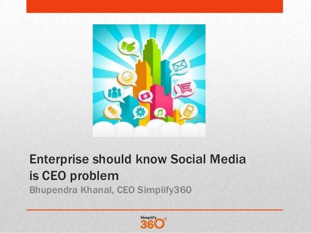 Enterprise should know Social Mediais CEO problemBhupendra Khanal, CEO Simplify360