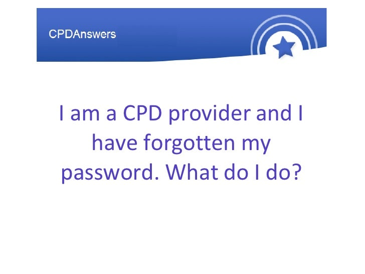 I am a CPD provider and I have forgotten my password. What do I do?