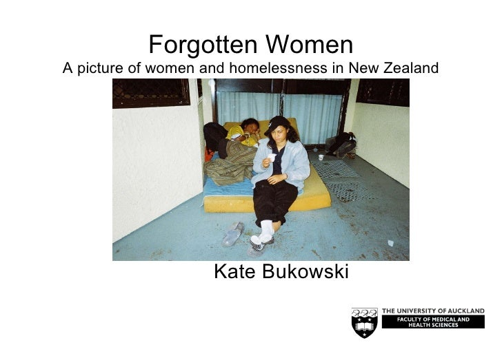 Forgotten Women A picture of women and homelessness in New Zealand Kate Bukowski