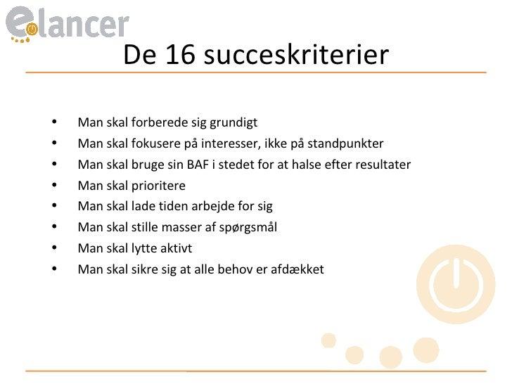 De 16 succeskriterier <ul><ul><li>Man skal forberede sig grundigt </li></ul></ul><ul><ul><li>Man skal fokusere på interess...