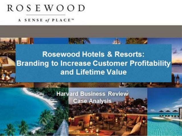 rosewood hotels and resorts branding to increase customer profitability and lifetime value Case solution: rosewood hotels and resorts branding to increase customer  profitability and lifetime value by chekitan s dev, laure mougeot stroock, case .