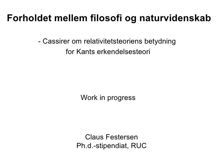 Forholdet mellem filosofi og naturvidenskab - Cassirer om relativitetsteoriens betydning  for Kants erkendelsesteori Claus...