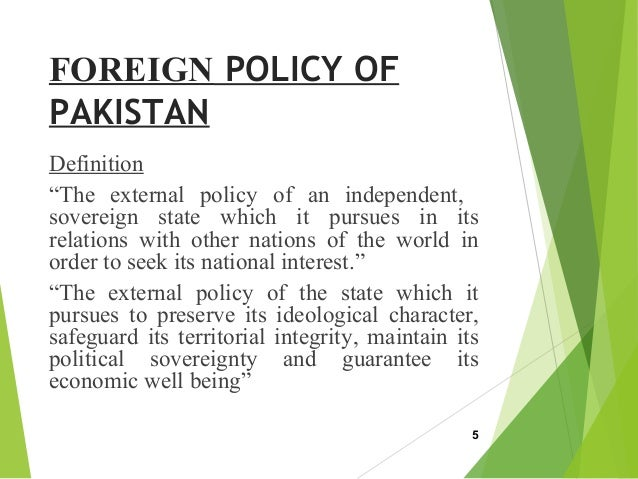 foreign policy of pakistan National and international affairs presenters: talha tanveer 070157- 010 umair saeed khan 070157- 015 foreign policy of pakistan foreign policy of.