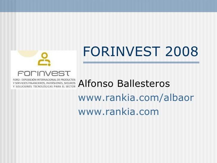 FORINVEST 2008 Alfonso Ballesteros www . rankia . com / albaor www . rankia . com