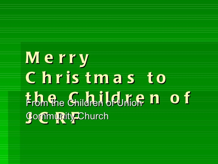 Merry Christmas to the Children of JCRF From the Children of Union Community Church