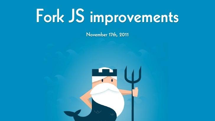Fork JS improvements       November 17th, 2011
