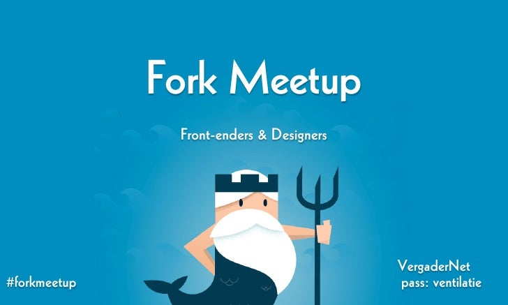 Fork Meetup               Front-enders & Designers                                          VergaderNet#forkmeetup        ...