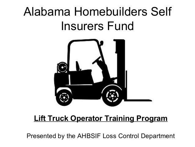 Alabama Homebuilders Self Insurers Fund  Lift Truck Operator Training Program Presented by the AHBSIF Loss Control Departm...