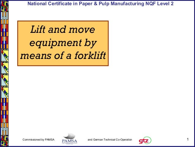 1Commissioned by PAMSA and German Technical Co-Operation National Certificate in Paper & Pulp Manufacturing NQF Level 2 Li...