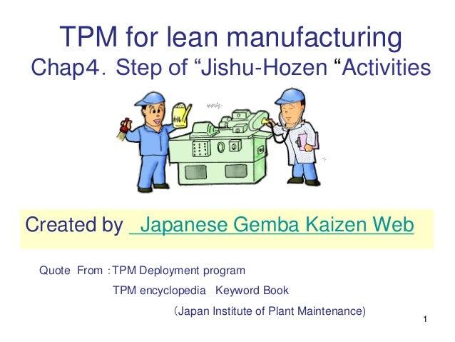 "1 TPM for lean manufacturing Chap4.Step of ""Jishu-Hozen ""Activities Quote From :TPM Deployment program TPM encyclopedia Ke..."