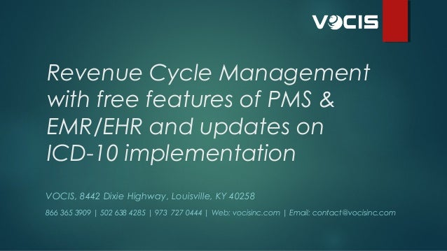 Revenue Cycle Management with free features of PMS & EMR/EHR and updates on ICD-10 implementation VOCIS, 8442 Dixie High...