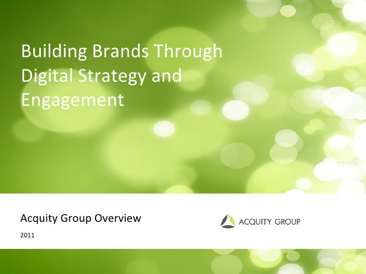 Acquity Group Overview 2011 Building Brands Through Digital Strategy and Engagement