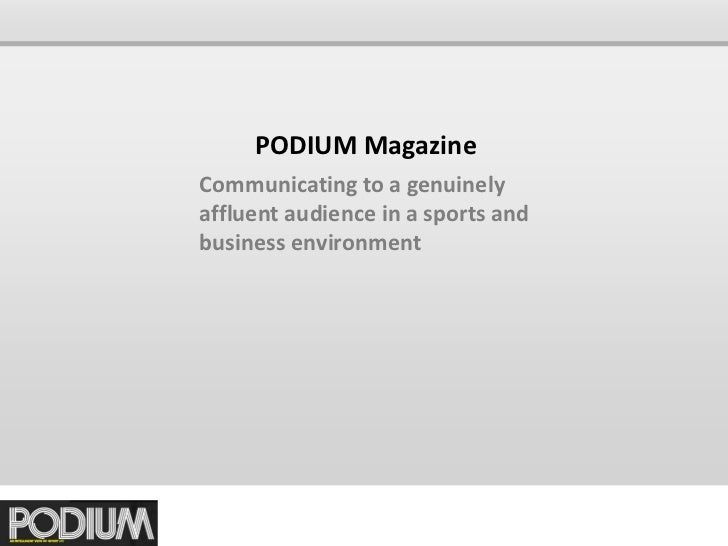 PODIUM MagazineCommunicating to a genuinelyaffluent audience in a sports andbusiness environment
