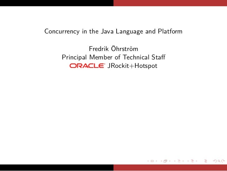 Concurrency in the Java Language and Platform               Fredrik Öhrström     Principal Member of Technical Staff       ...