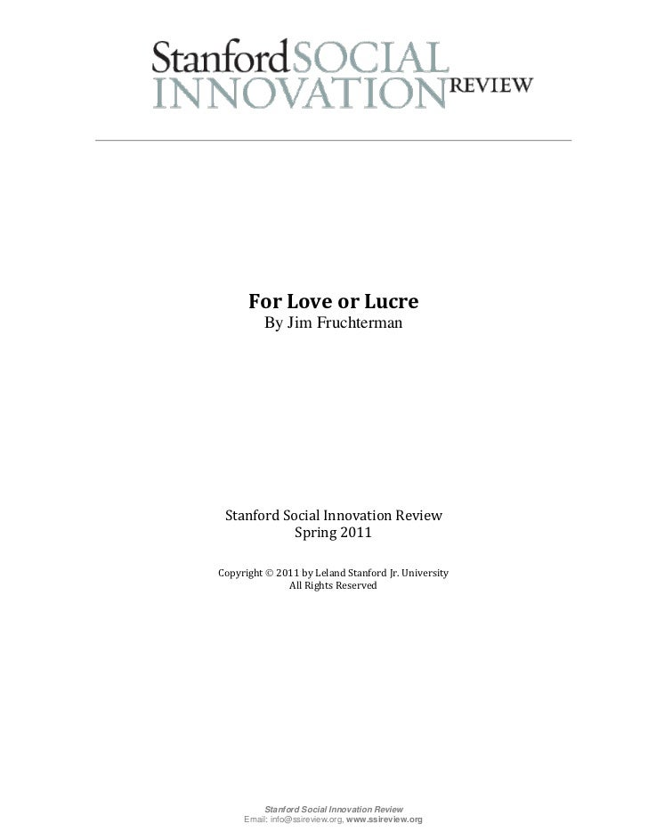 For Love or Lucre         By Jim Fruchterman Stanford Social Innovation Review            Spring 2011Copyright  2011 by L...