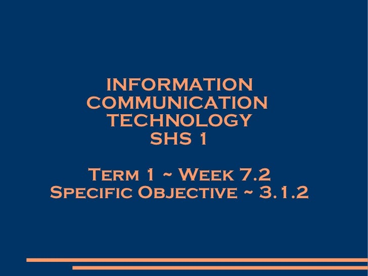 INFORMATION COMMUNICATION  TECHNOLOGY SHS 1 Term 1 ~ Week 7.2 Specific Objective ~ 3.1.2
