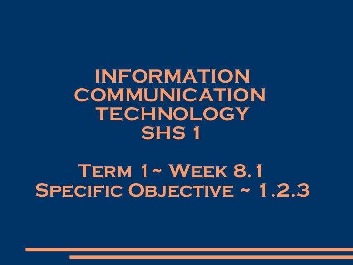 INFORMATION COMMUNICATION  TECHNOLOGY SHS 1 Term 1~ Week 8.1 Specific Objective ~ 1.2.3