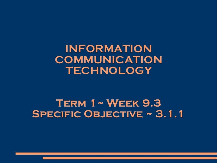 INFORMATION COMMUNICATION TECHNOLOGY Term 1~ Week 9.3 Specific Objective ~ 3.1.1