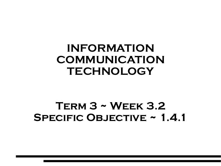 INFORMATION COMMUNICATION TECHNOLOGY Term 3 ~ Week 3.2 Specific Objective ~ 1.4.1