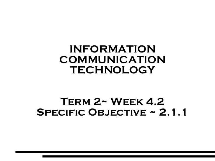 <ul><ul><li>INFORMATION </li></ul></ul><ul><ul><li>COMMUNICATION </li></ul></ul><ul><ul><li>TECHNOLOGY </li></ul></ul><ul>...
