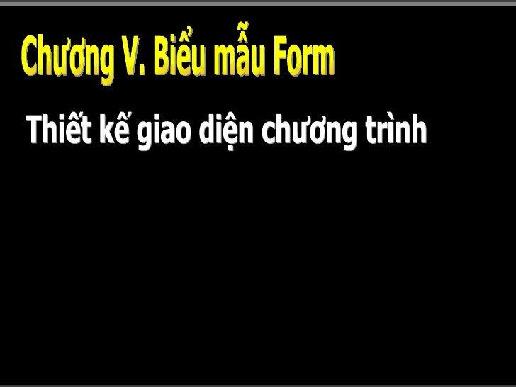 Chương V. Biểu mẫu Form Thiết kế giao diện chương trình