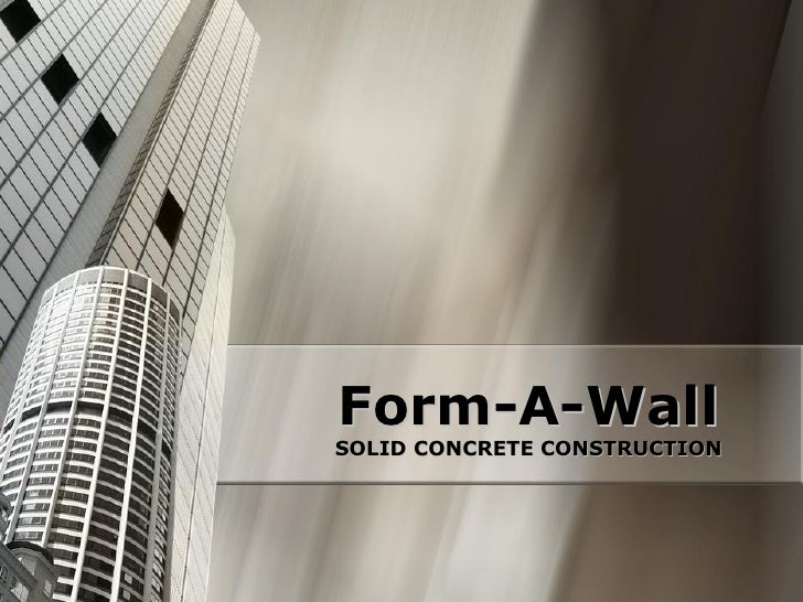 Form­A­Wall  Form  A      ­  ­  SOLID CONCRETE CONSTRUCTION SOLID CONCRETE CONSTRUCTION