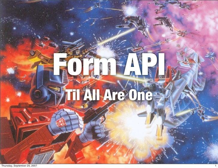 Form API                                Til All Are One    Thursday, September 20, 2007                     1