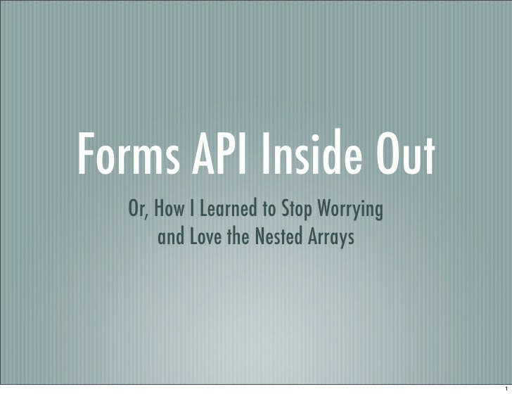 Forms API Inside Out   Or, How I Learned to Stop Worrying       and Love the Nested Arrays                                ...