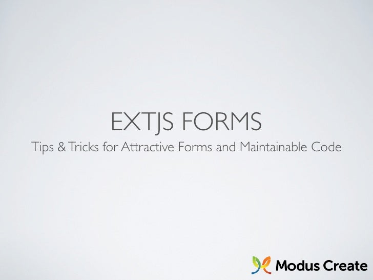 EXTJS FORMSTips & Tricks for Attractive Forms and Maintainable Code