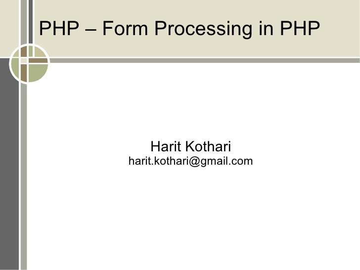 PHP – Form Processing in PHP Harit Kothari [email_address]