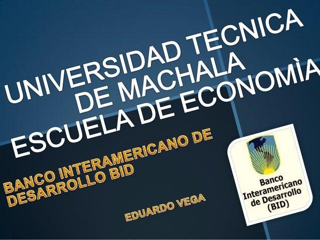  El banco interamericano de desarrollo es la mas grande, importante y antigua   institución de desarrollo regional que fu...
