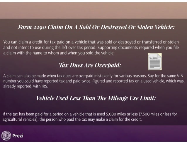 Form 2290 Claim On A Sold Or Destroyed Or Stolen Vehicle:   You can claim a credit for tax paid on a vehicle that was sold...