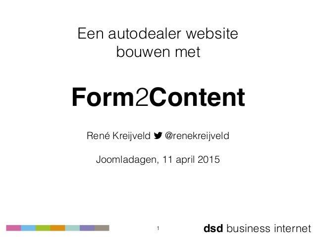 dsd business internet Een autodealer website bouwen met  Form2Content René Kreijveld ! @renekreijveld  Joomladagen, 11...