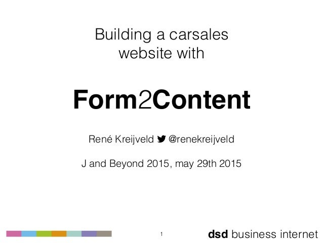 dsd business internet Building a carsales website with  Form2Content René Kreijveld ! @renekreijveld  J and Beyond 201...