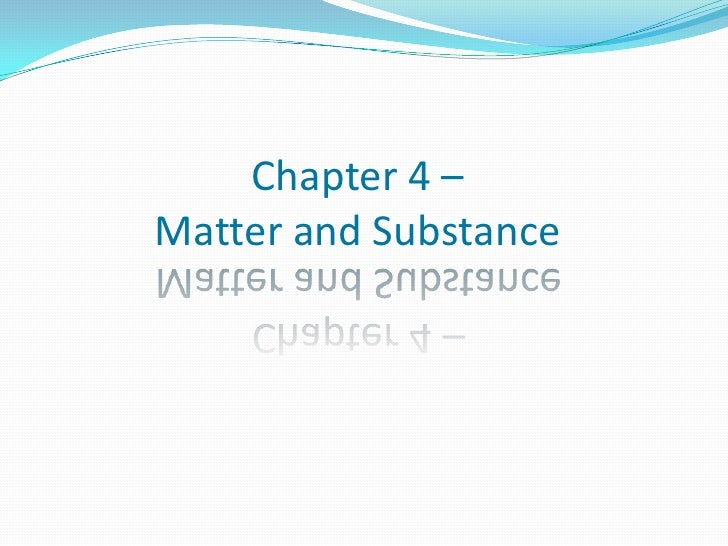 Chapter 4 –Matter and Substance<br />