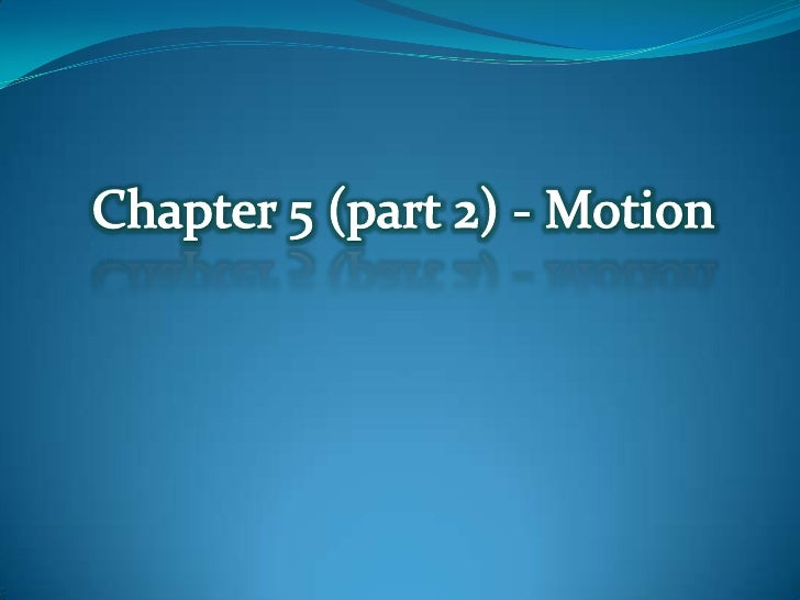 Chapter 5 (part 2) - Motion<br />