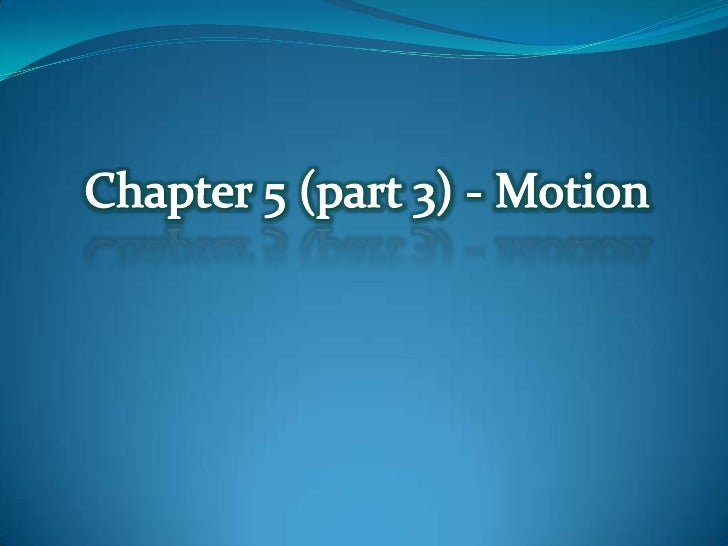 Chapter 5 (part 3) - Motion<br />