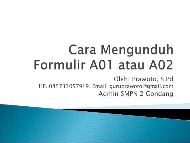 Oleh: Prawoto, S.Pd HP. 085733057919, Email: guruprawoto@gmail.com Admin SMPN 2 Gondang