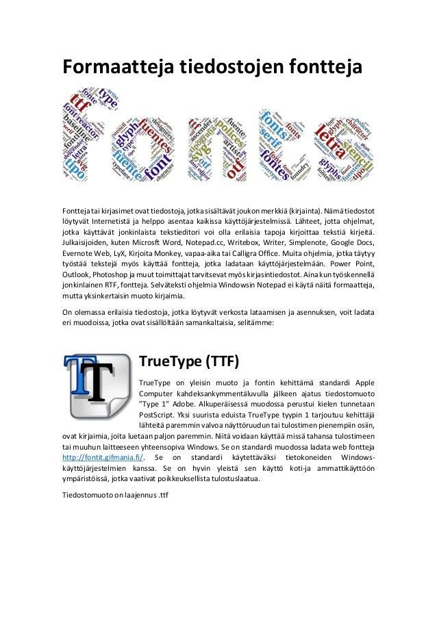Formaatteja tiedostojen fontteja Fontteja tai kirjasimet ovat tiedostoja, jotka sisältävät joukon merkkiä (kirjainta). Näm...
