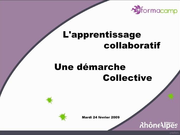 L'apprentissage collaboratif  Une démarche Collective Mardi 24 février 2009