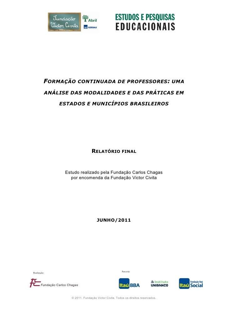 1          FORMAÇÃO CONTINUADA DE PROFESSORES: UMA          ANÁLISE DAS MODALIDADES E DAS PRÁTICAS EM                 ESTA...