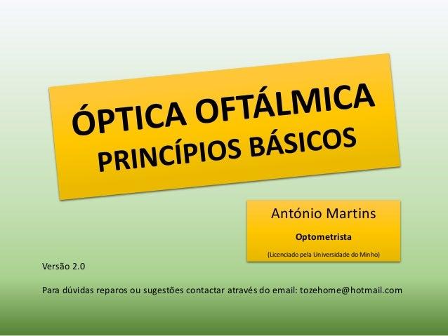 4a8059f6b António Martins Optometrista (Licenciado pela Universidade do Minho) Versão  2.0 Para dúvidas reparos ou ...