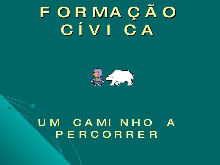 FORMAÇÃO CÍVICA UM CAMINHO A PERCORRER