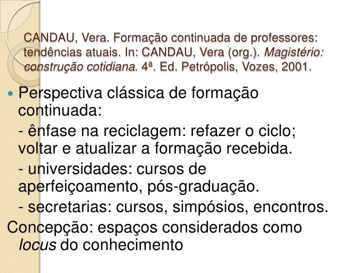 CANDAU, Vera. Formação continuada de professores: tendências atuais. In: CANDAU, Vera (org.). Magistério: construção cotid...