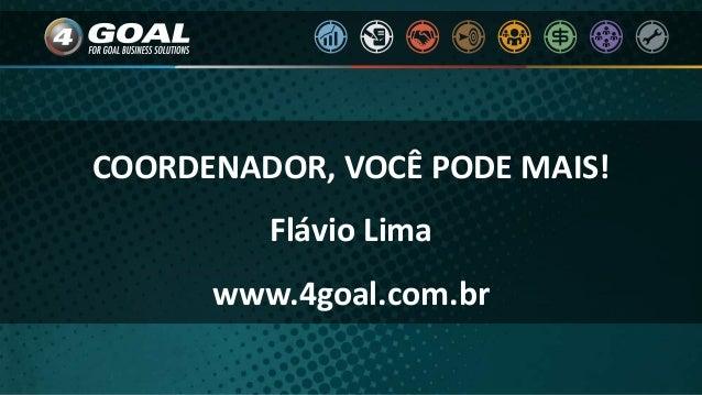 COORDENADOR, VOCÊ PODE MAIS! Flávio Lima www.4goal.com.br