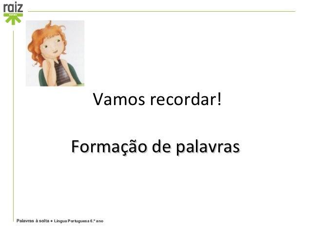 Vamosrecordar!                           FormaçãodepalavrasPalavras à solta ● Língua Portuguesa 6.º ano