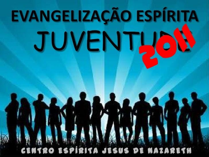 EVANGELIZAÇÃO ESPÍRITA   JUVENTUDE CENTRO ESPÍRITA JESUS DE NAZARETH