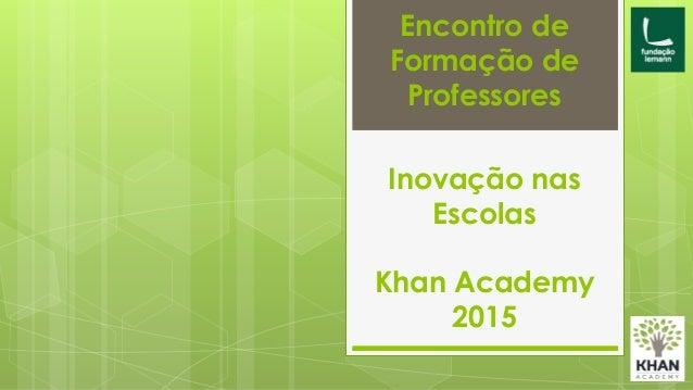 Encontro de Formação de Professores Inovação nas Escolas Khan Academy 2015